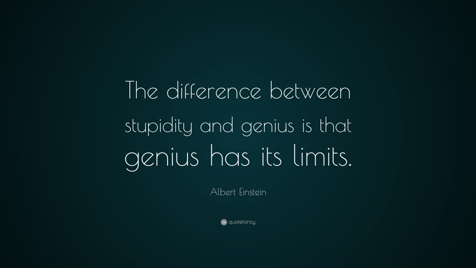 "Albert Einstein Quote: ""The difference between stupidity and genius is that genius has its limits."""