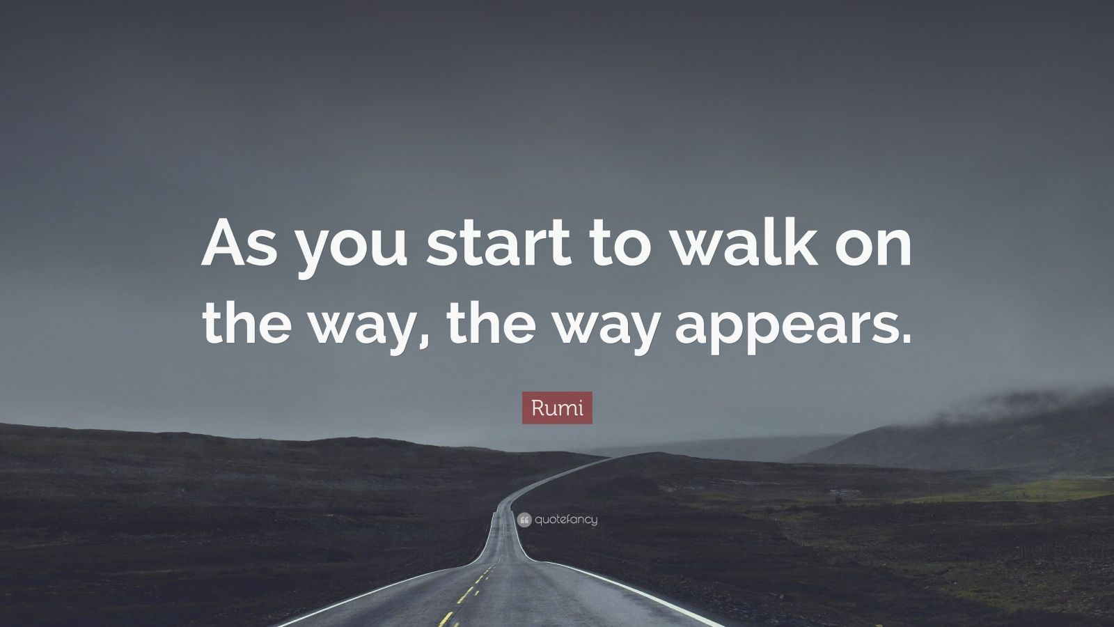 "Rumi Quote: ""As you start to walk on the way, the way appears."""
