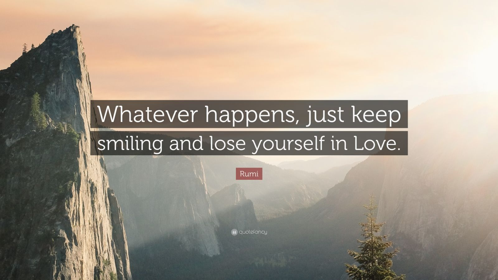 """Rumi Quote: """"Whatever happens, just keep smiling and lose yourself in Love."""""""