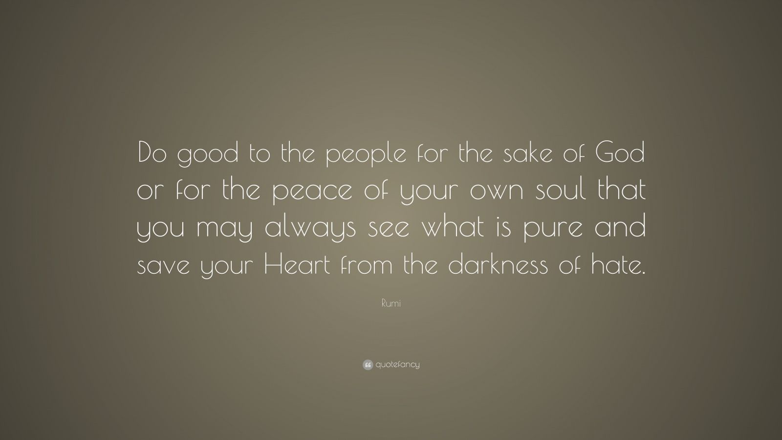 """Rumi Quote: """"Do Good To The People For The Sake Of God Or"""