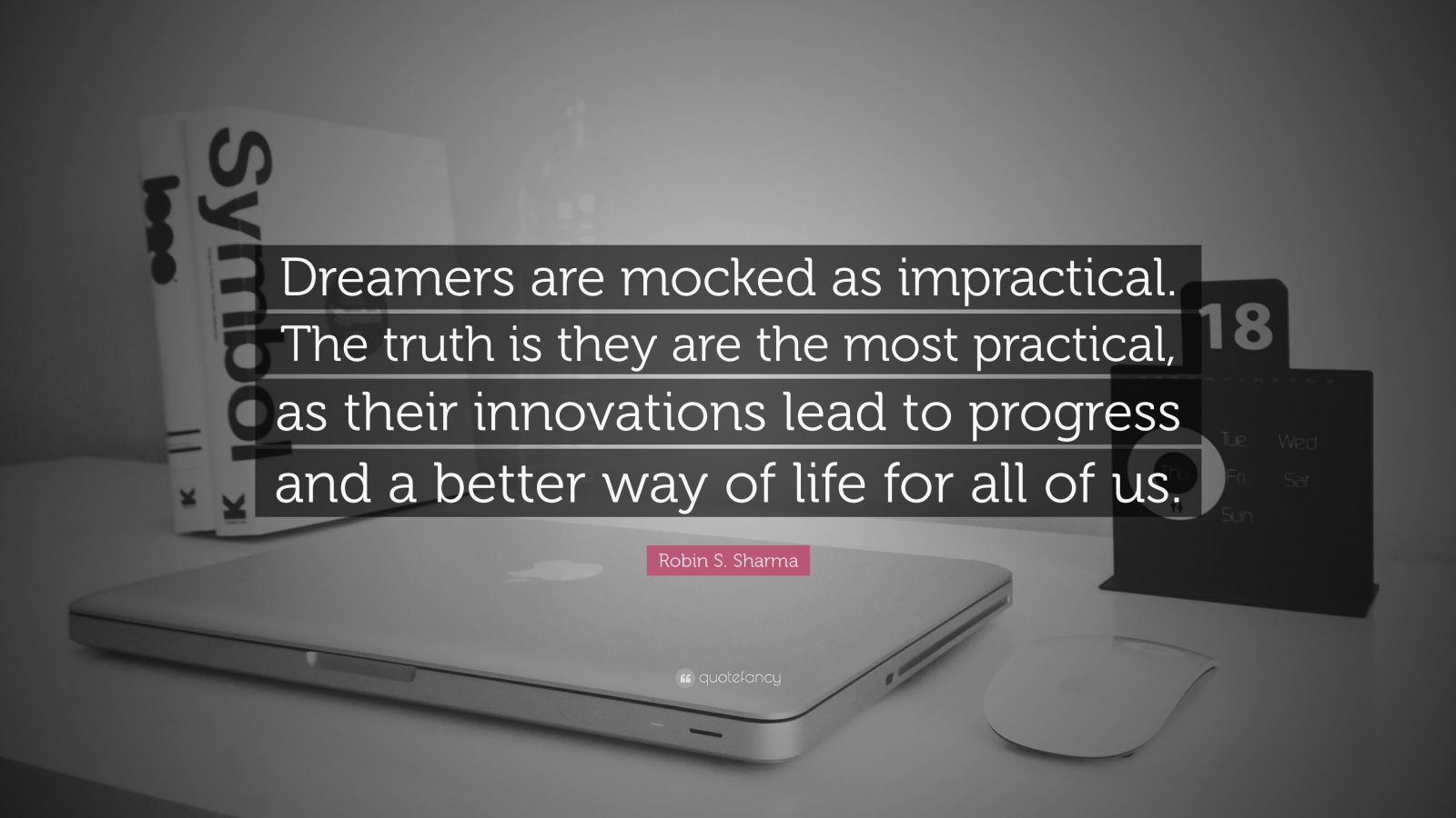"Robin S. Sharma Quote: ""Dreamers are mocked as impractical. The truth is they are the most practical, as their innovations lead to progress and a better way of life for all of us."""
