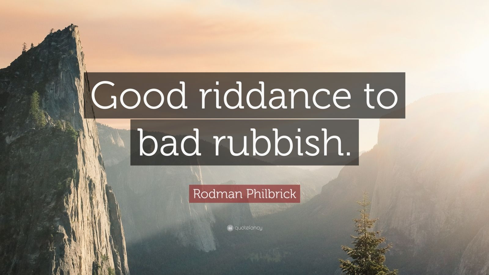 "Rodman Philbrick Quote: ""Good Riddance To Bad Rubbish"