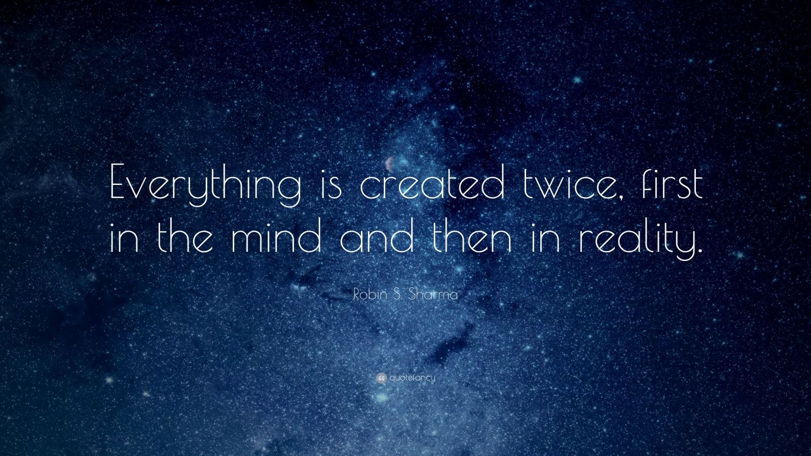 "Robin S. Sharma Quote: ""Everything is created twice, first in the mind and then in reality."""