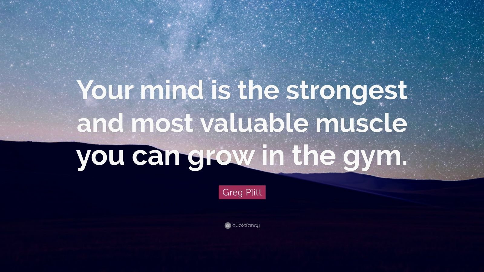 "Greg Plitt Quote: ""Your mind is the strongest and most valuable muscle you can grow in the gym."""