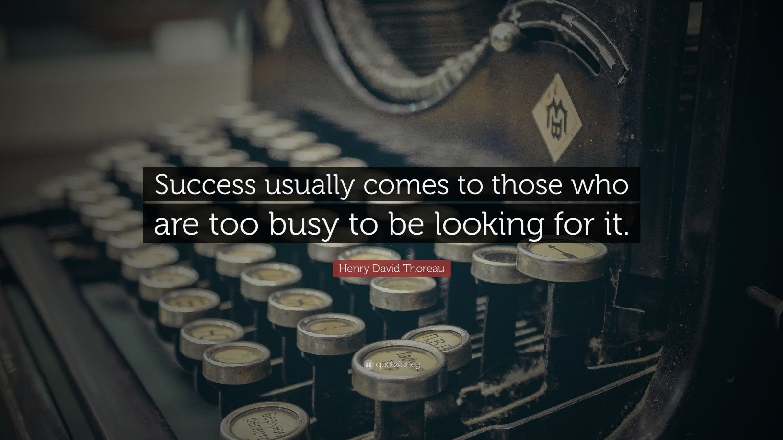 "Henry David Thoreau Quote: ""Success usually comes to those who are too busy to be looking for it."""