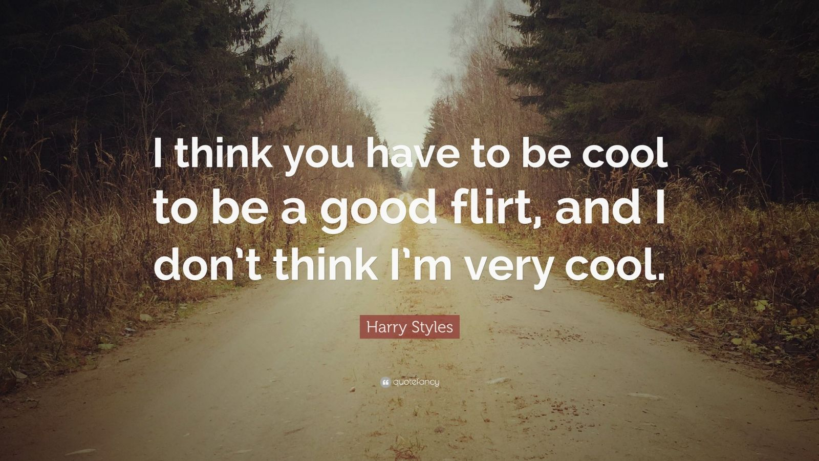 Harry Styles Quote I Think You Have To Be Cool To Be A