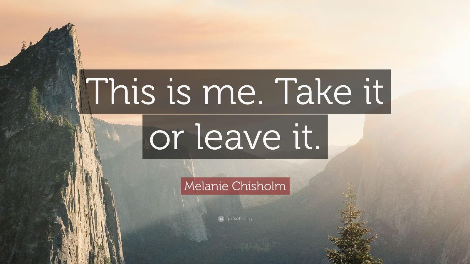 """Melanie Chisholm Quote: """"This Is Me. Take It Or Leave It"""