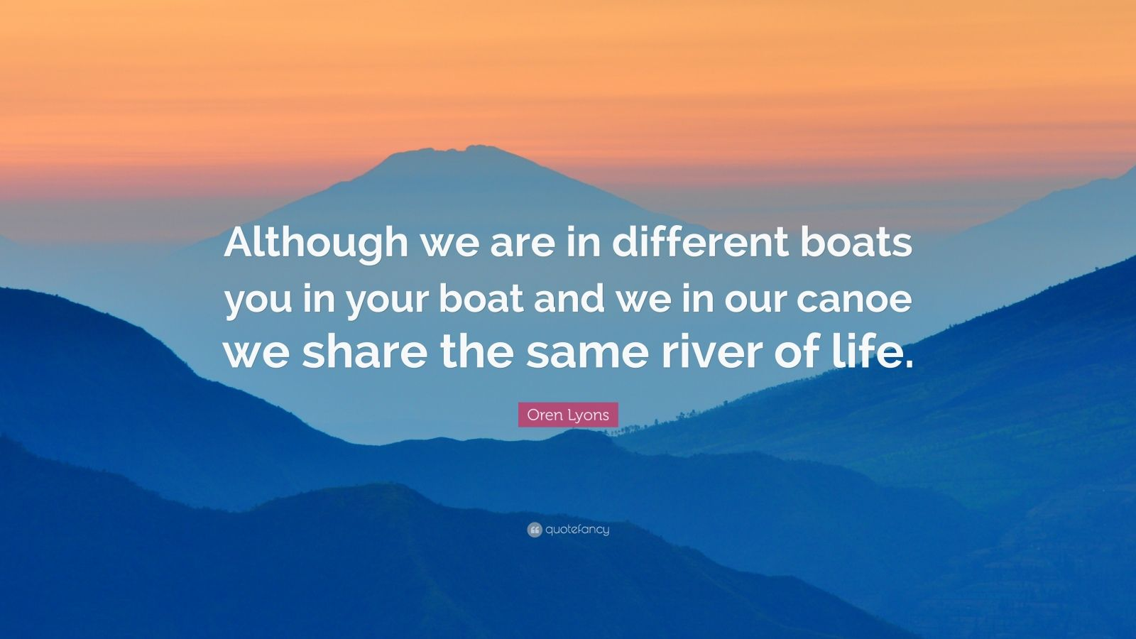 """Oren Lyons Quote: """"Although We Are In Different Boats You"""