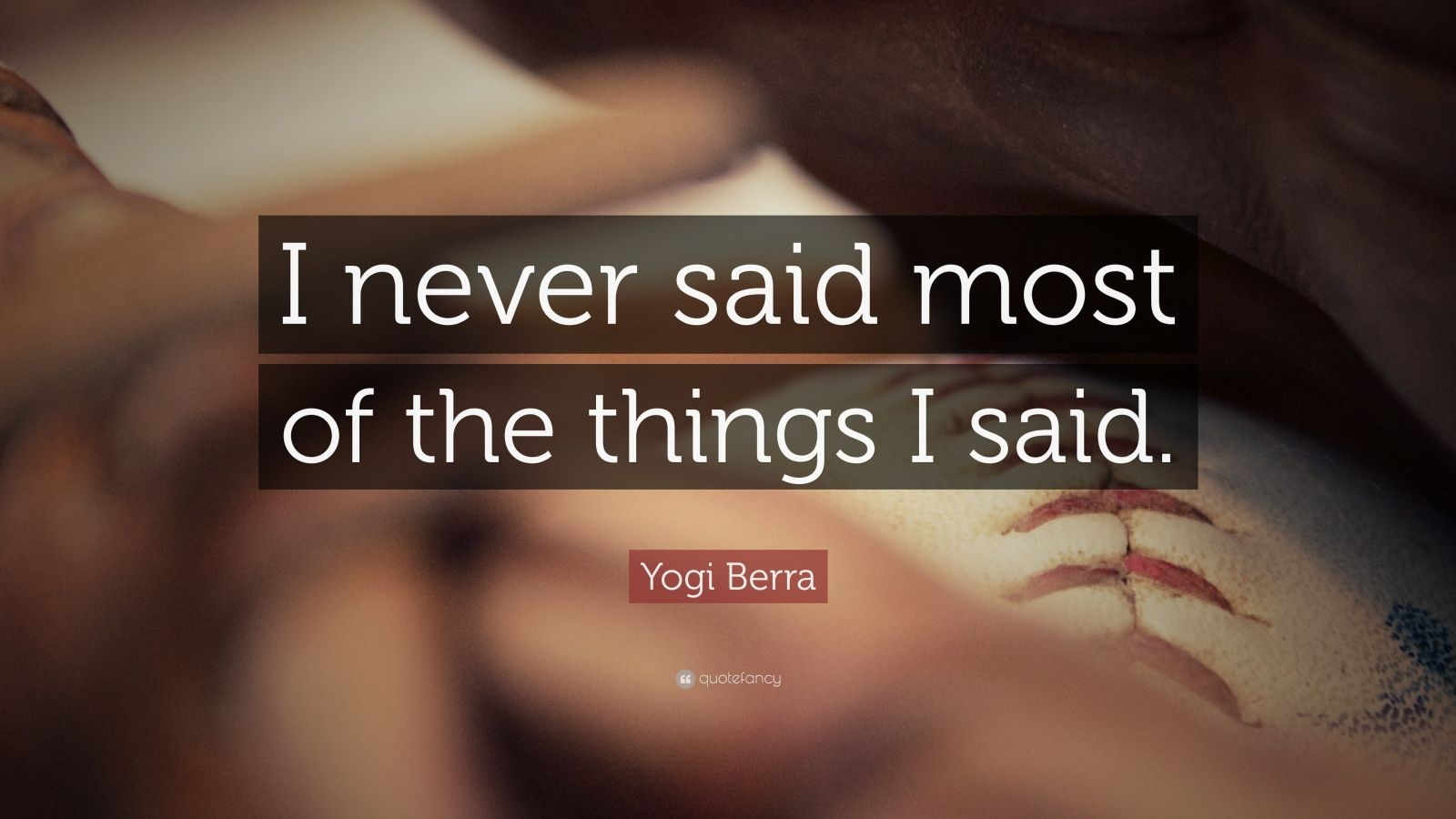 "Yogi Berra Quote: ""I never said most of the things I said."""