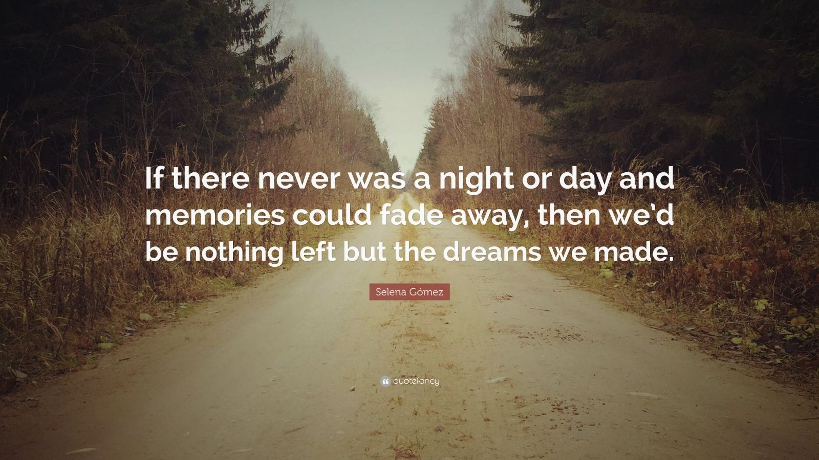"""Selena G³mez Quote """"If there never was a night or day and memories could"""