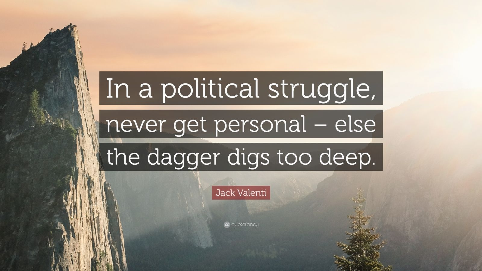 "Jack Valenti Quote: ""In A Political Struggle, Never Get"