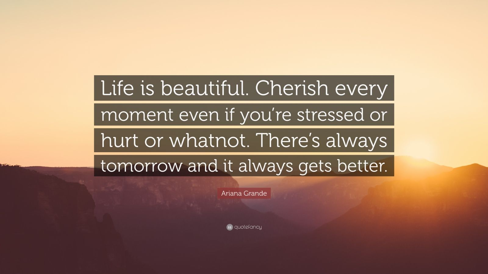 """Ariana Grande Quote: """"Life Is Beautiful. Cherish Every"""
