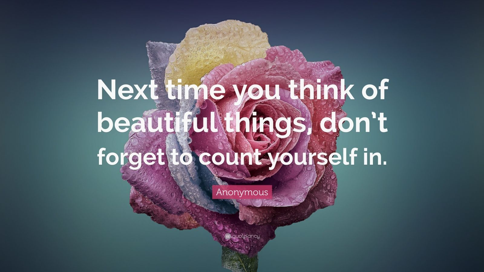 "Beauty Quotes: ""Next time you think of beautiful things, don't forget to count yourself in."" — Anonymous"