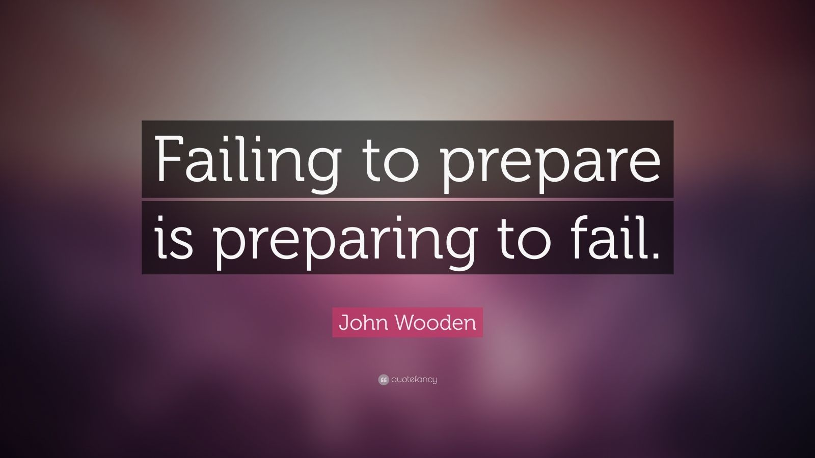 "John Wooden Quote: ""Failing to prepare is preparing to fail."""