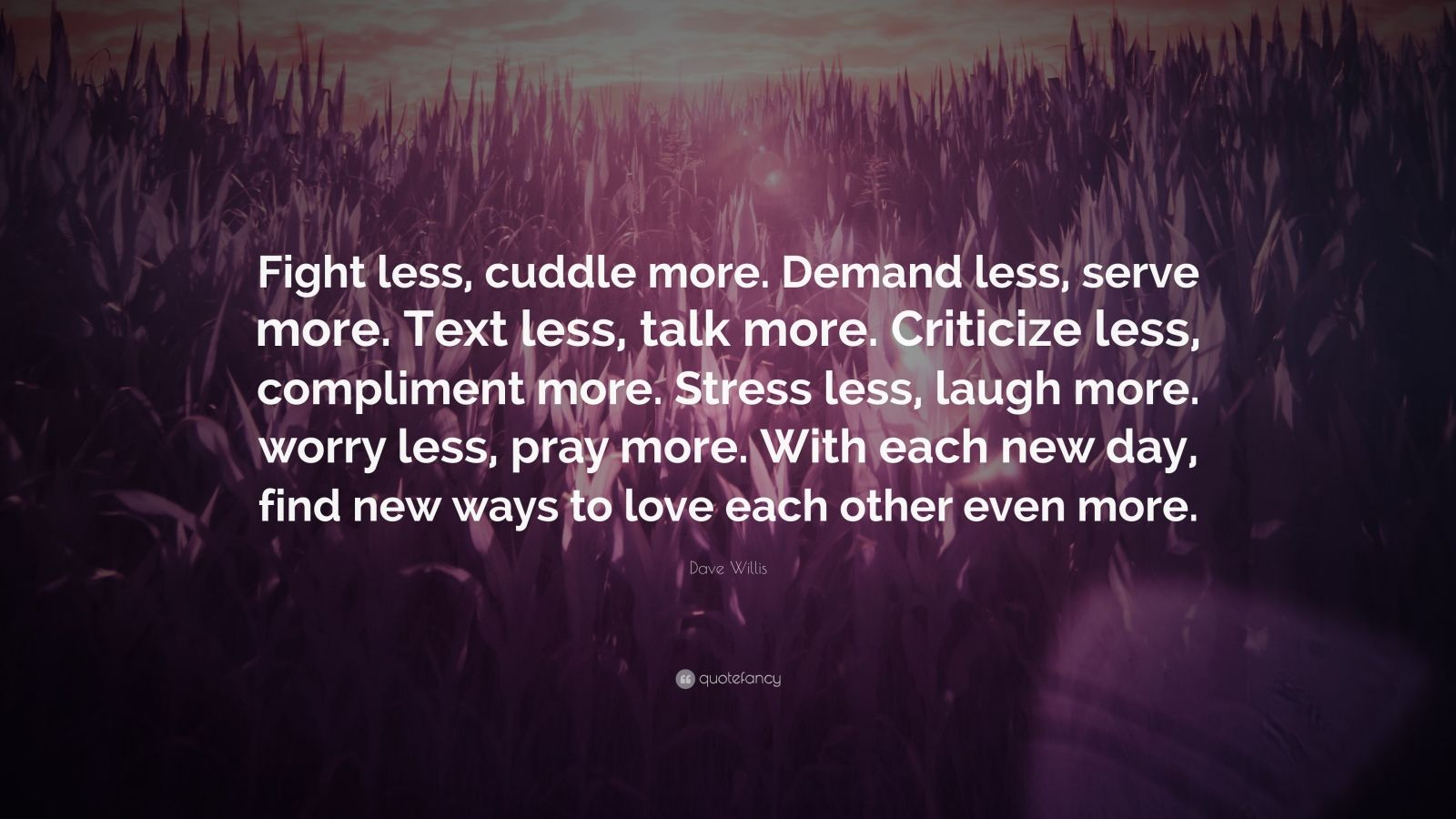 "Dave Willis Quote: ""Fight Less, Cuddle More. Demand Less"