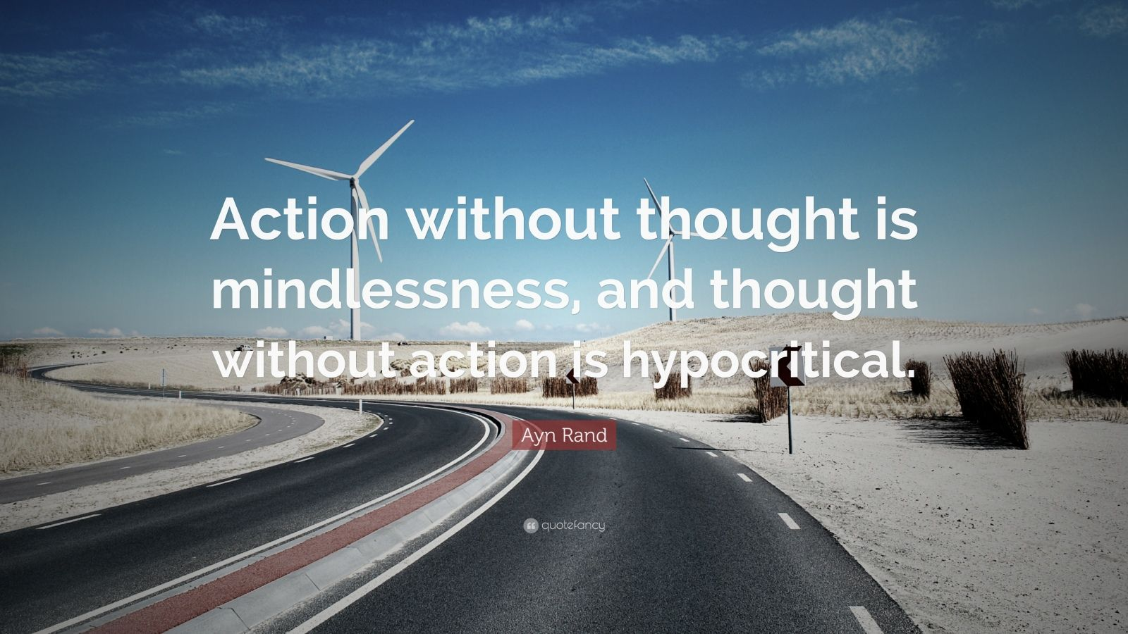 "Ayn Rand Quote: ""Action without thought is mindlessness, and thought without action is hypocritical."""