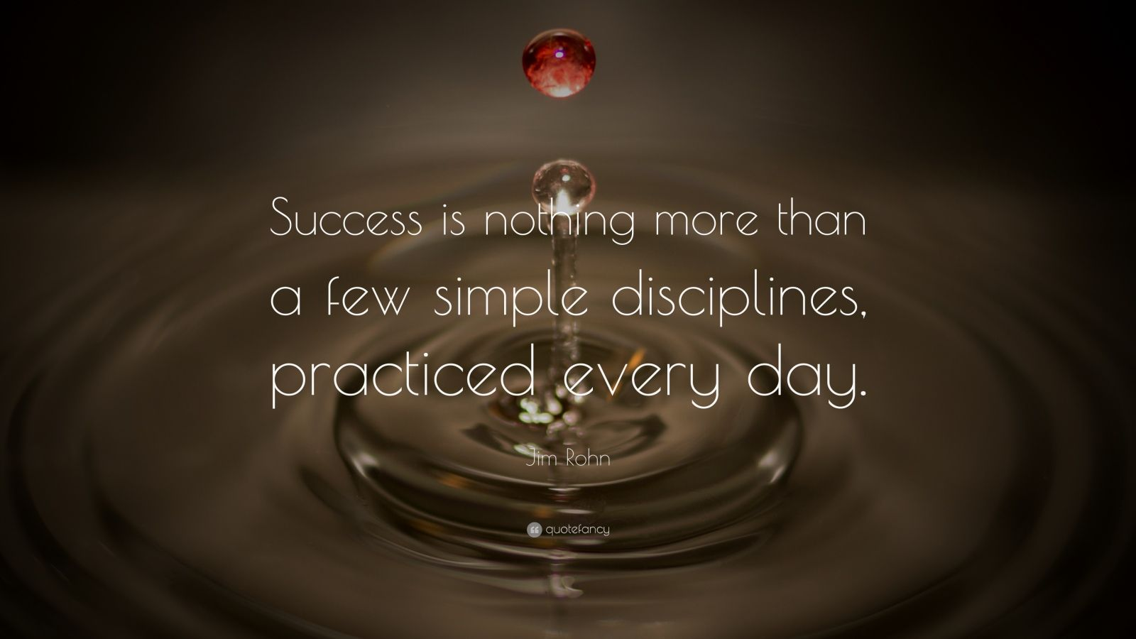 "Jim Rohn Quote: ""Success is nothing more than a few simple disciplines, practiced every day."""