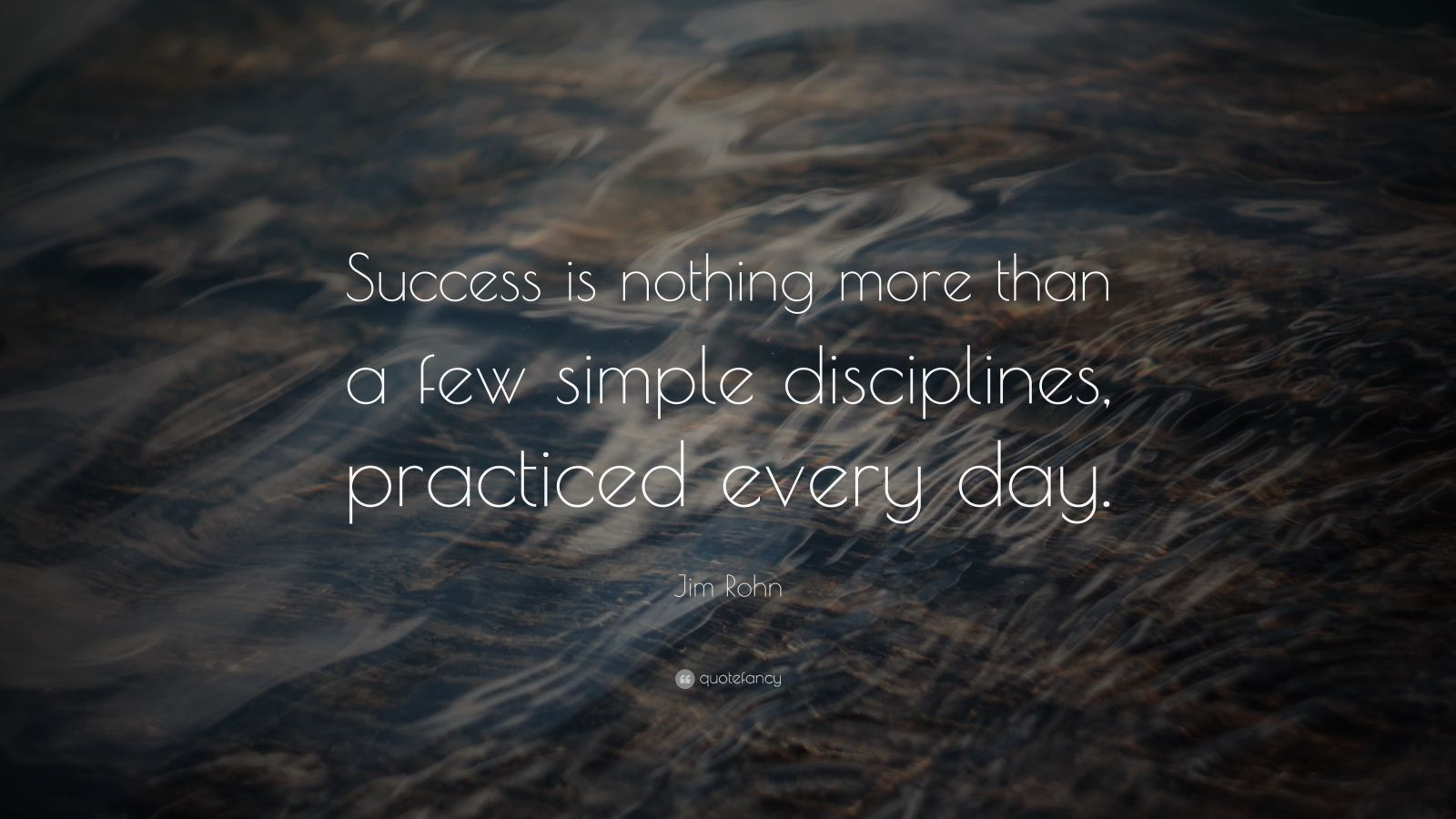"Success Quotes: ""Success is nothing more than a few simple disciplines, practiced every day."" — Jim Rohn"