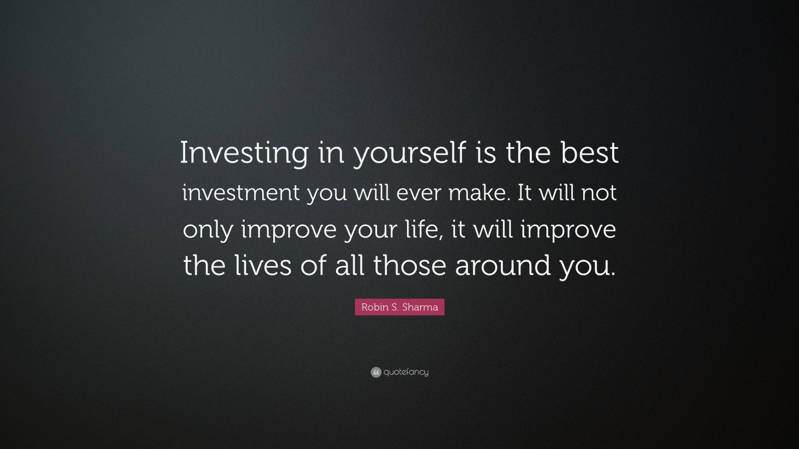 Robin S. Sharma Quote: Investing in yourself is the best investment ...