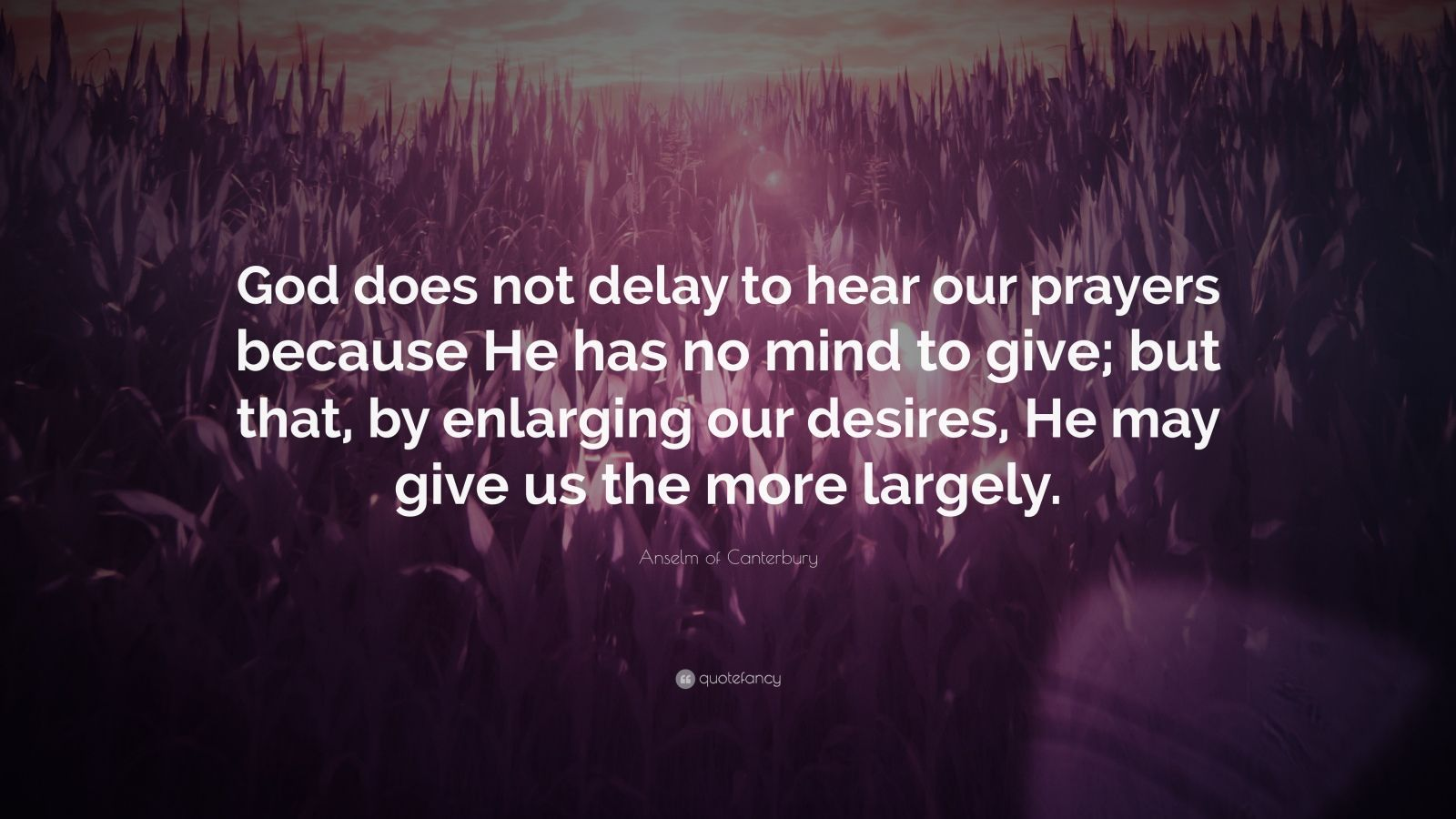 """Anselm Of Canterbury Quotes: Anselm Of Canterbury Quote: """"God Does Not Delay To Hear"""