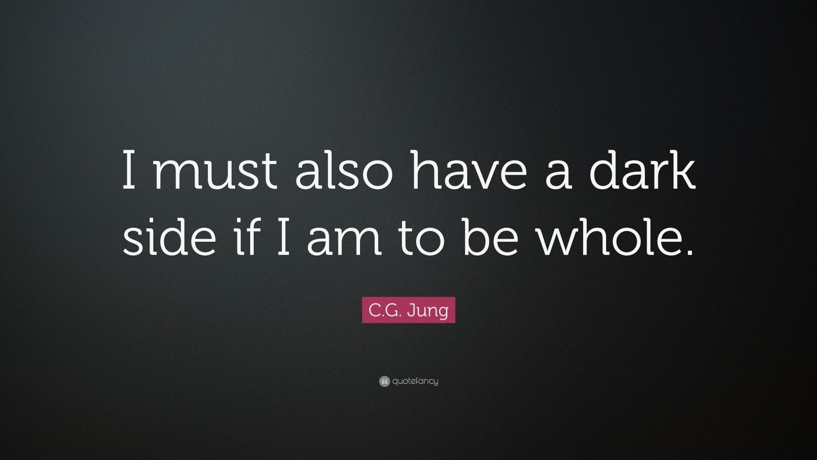 """C.G. Jung Quote: """"I must also have a dark side if I am to be whole."""""""