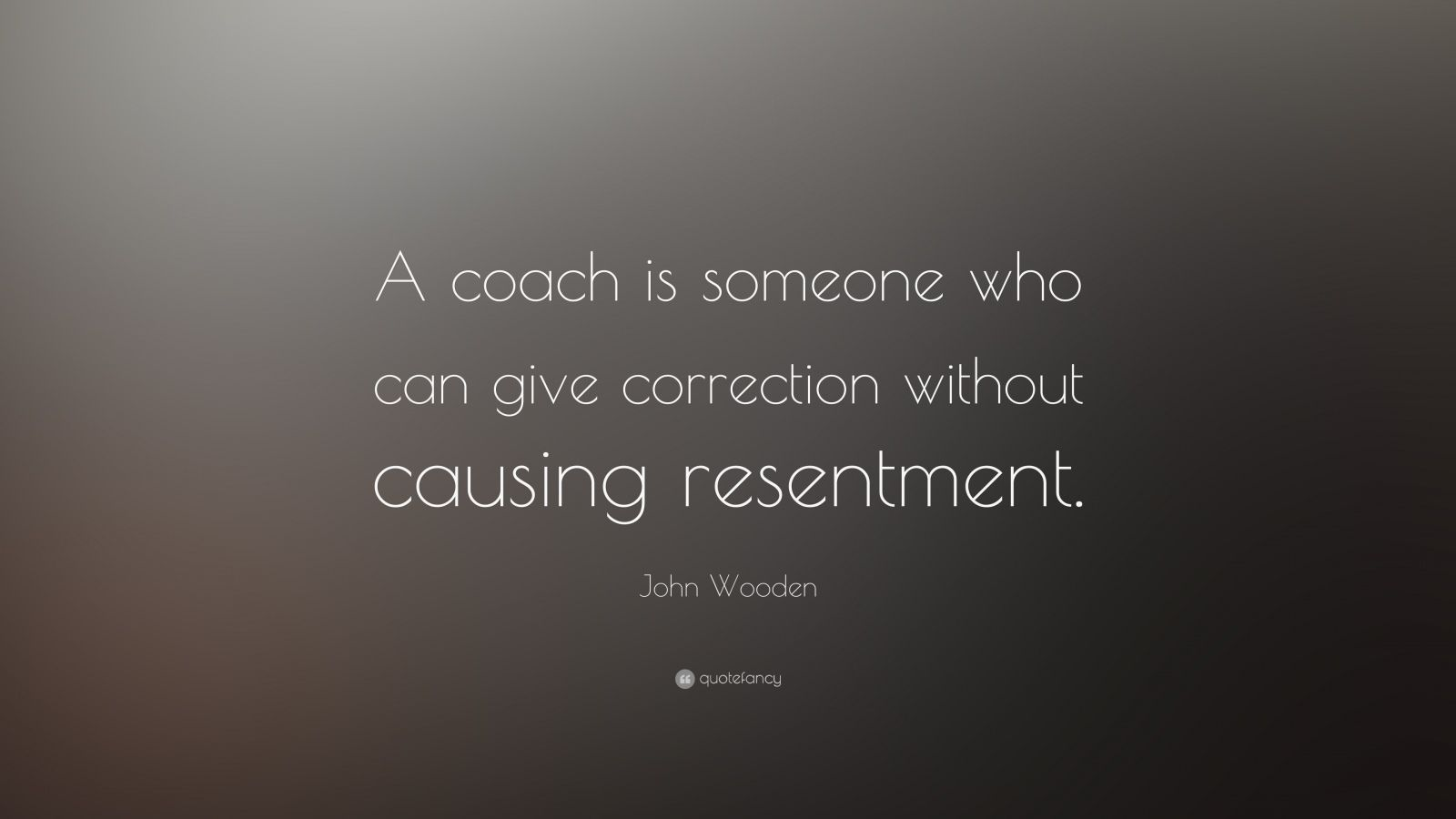 """John Wooden Quote: """"A coach is someone who can give correction without causing resentment."""""""