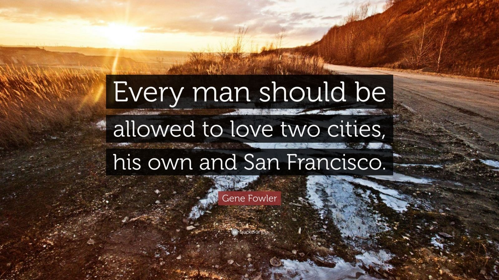 """Gene Fowler Quote: """"Every man should be allowed to love two cities, his own and San Francisco."""""""