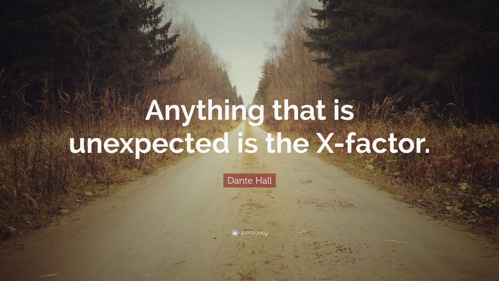 "Dante Hall Quote: ""Anything that is unexpected is the X-factor."""