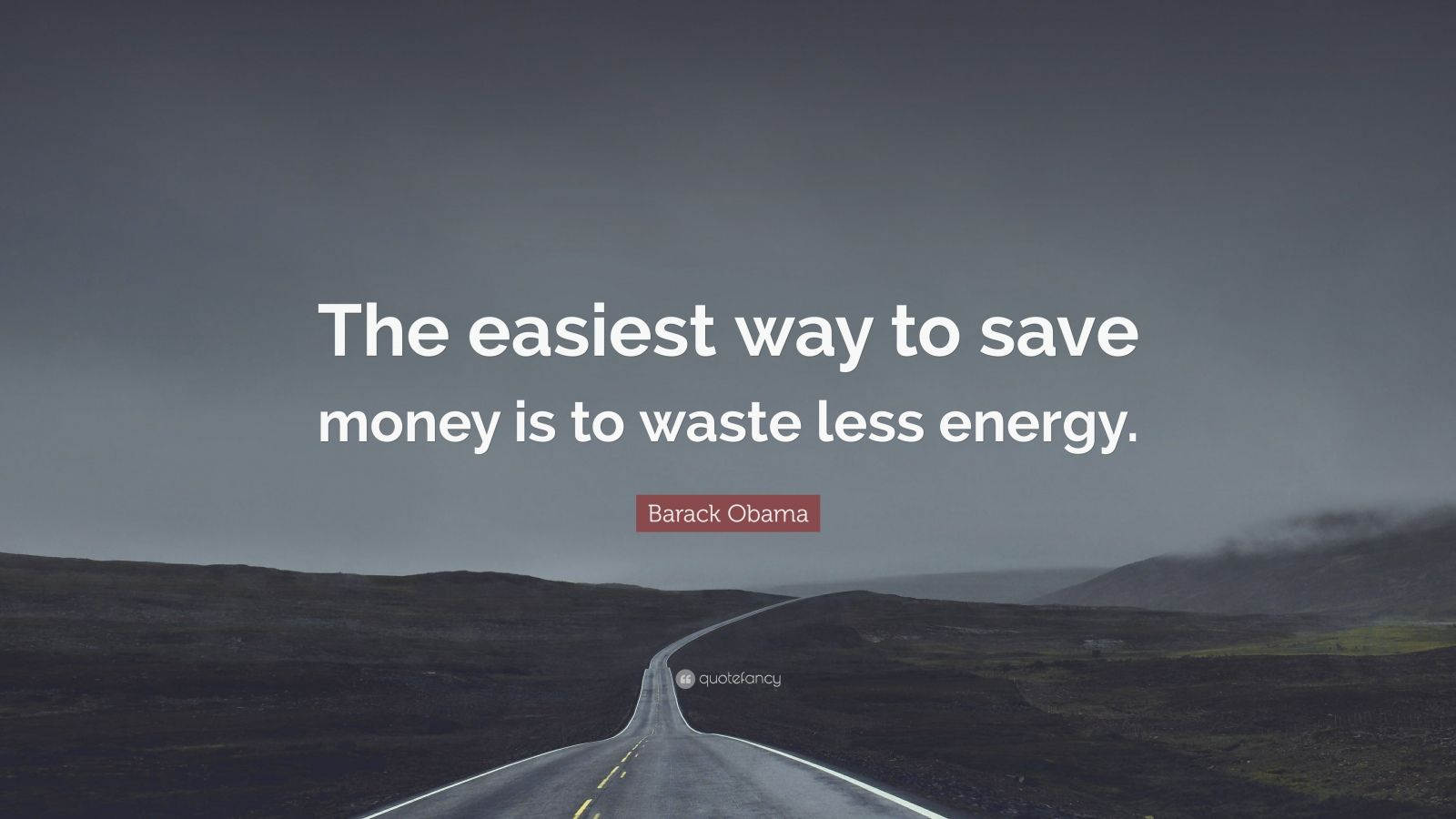 "Barack Obama Quote: ""The easiest way to save money is to waste less energy."""