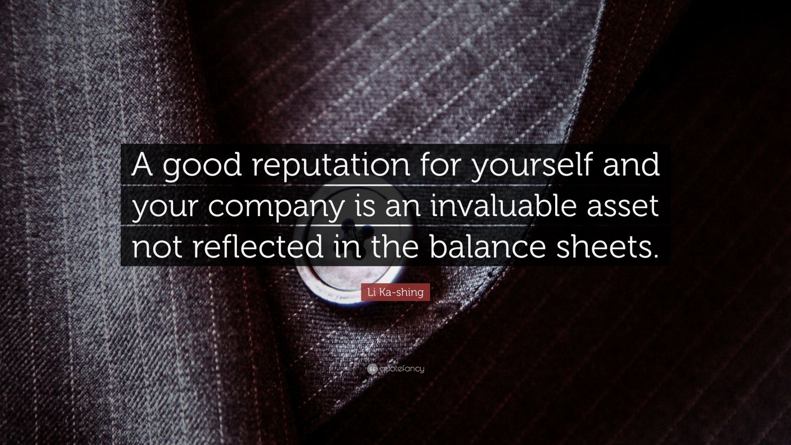 """Li Ka-shing Quote: """"A good reputation for yourself and your company is an invaluable asset not reflected in the balance sheets."""""""
