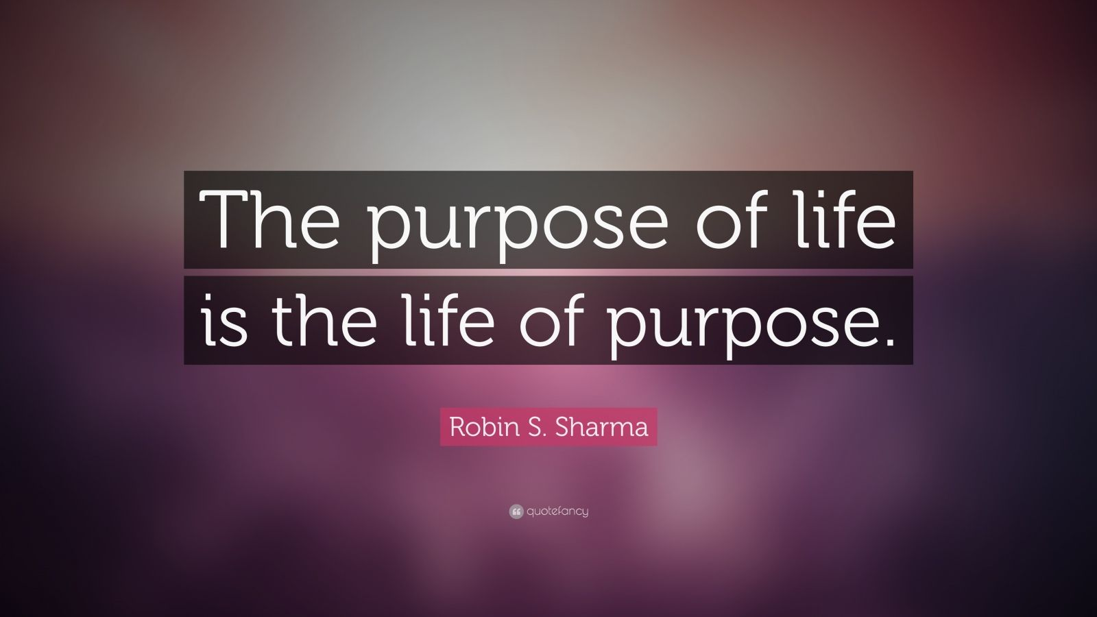 "Robin S. Sharma Quote: ""The purpose of life is the life of purpose."""