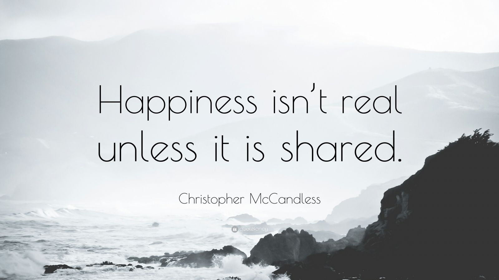 """Christopher McCandless Quote: """"Happiness isn't real unless it is shared."""""""