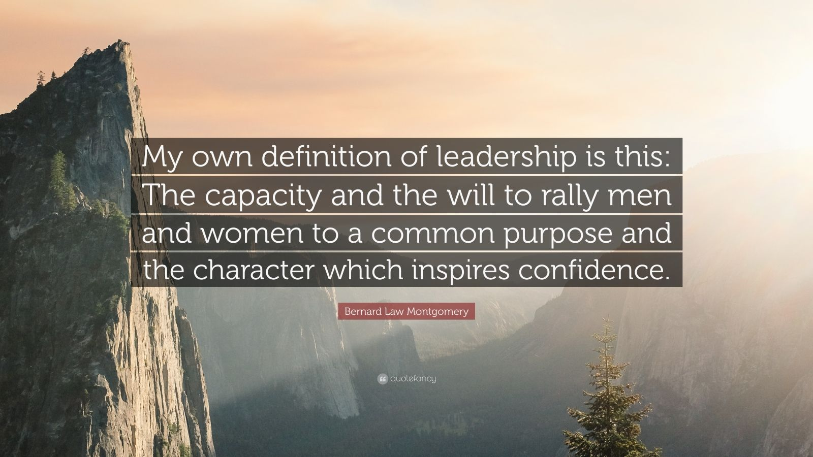 """Bernard Law Montgomery Quote: """"My own definition of leadership is this: The capacity and the will to rally men and women to a common purpose and the character which inspires confidence."""""""