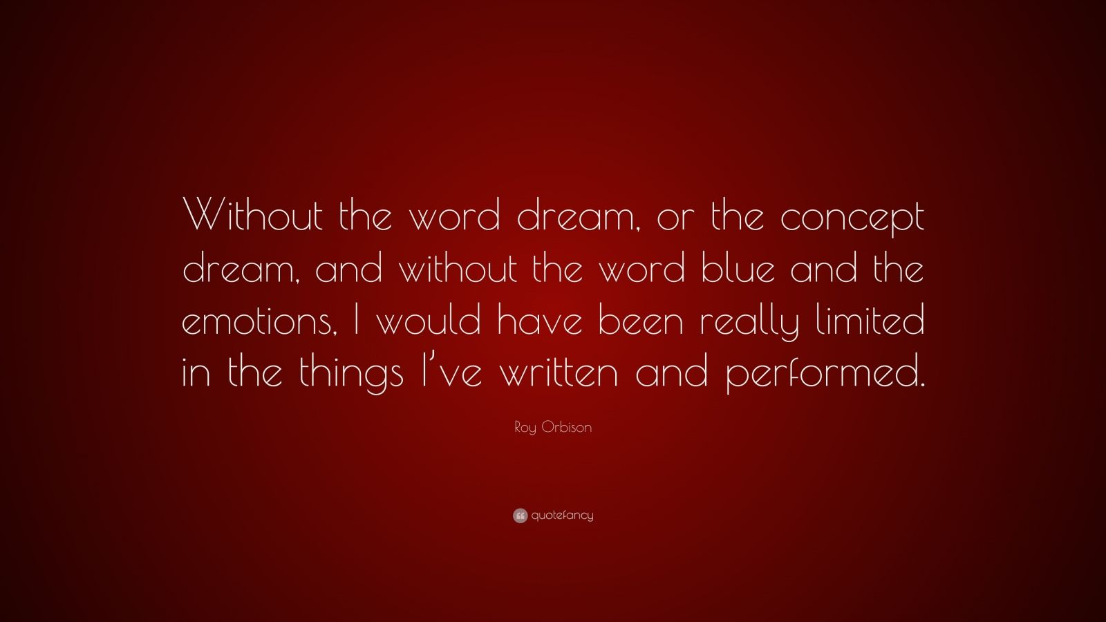 """Roy Orbison Quote: """"Without The Word Dream, Or The Concept"""