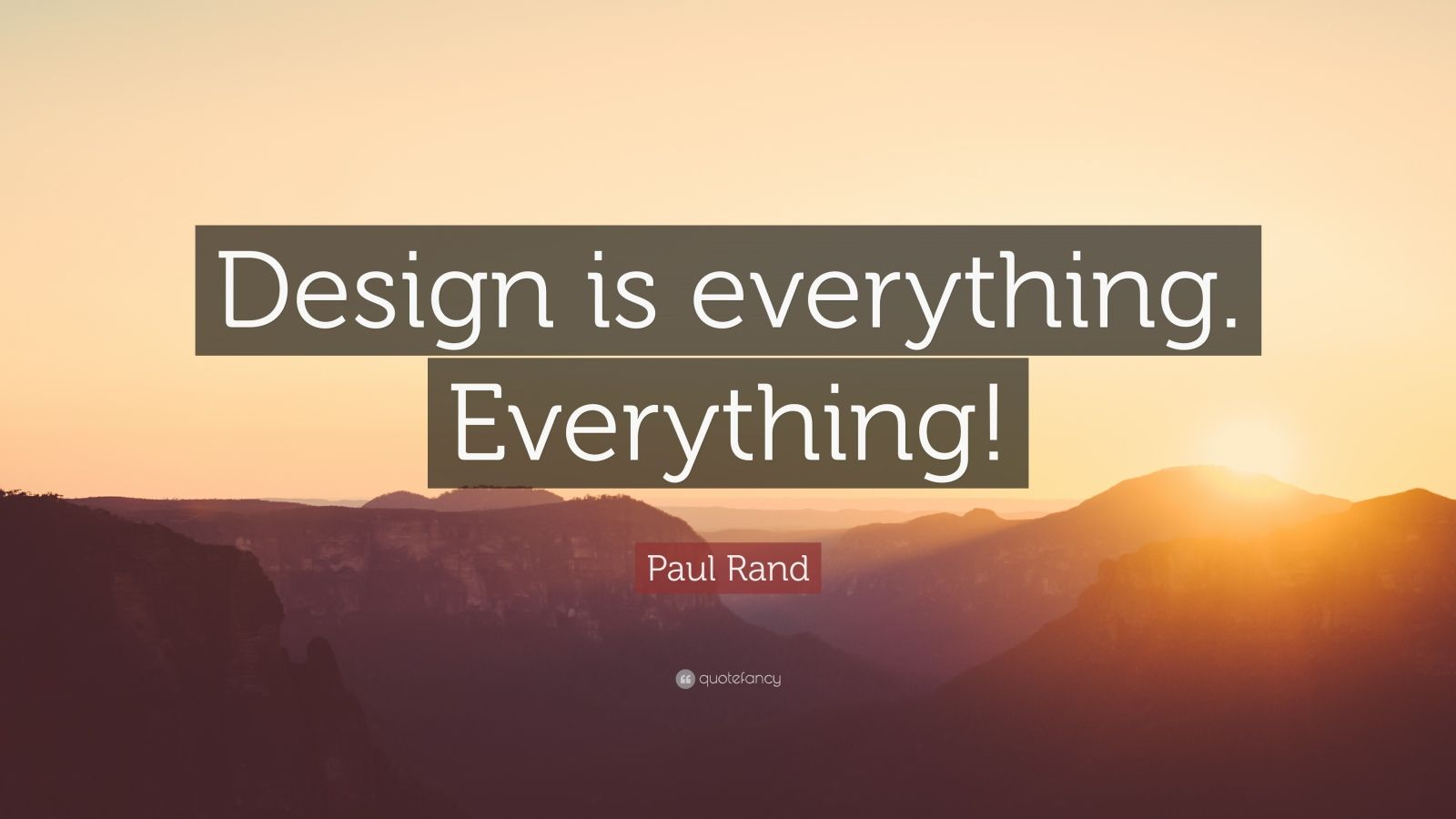 """Paul Rand Quote: """"Design is everything. Everything!"""""""