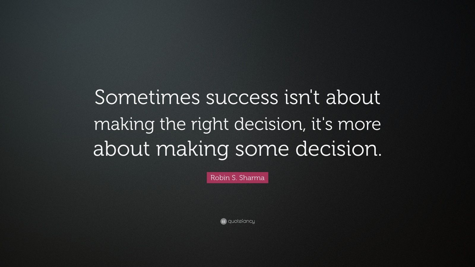 Robin S. Sharma Quote: Sometimes success isn't about making the ...