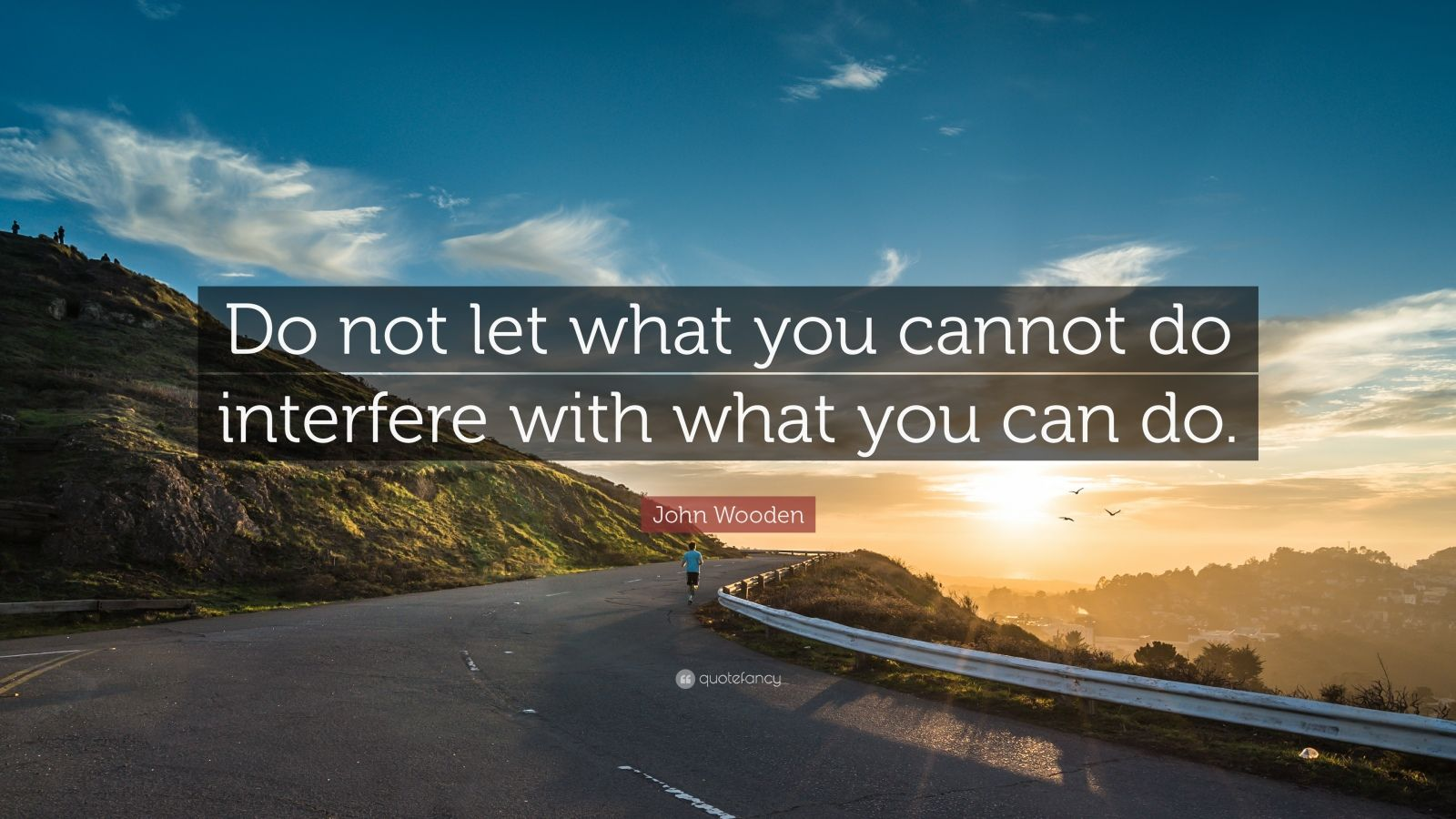 """John Wooden Quote: """"Do not let what you cannot do interfere with what you can do."""""""