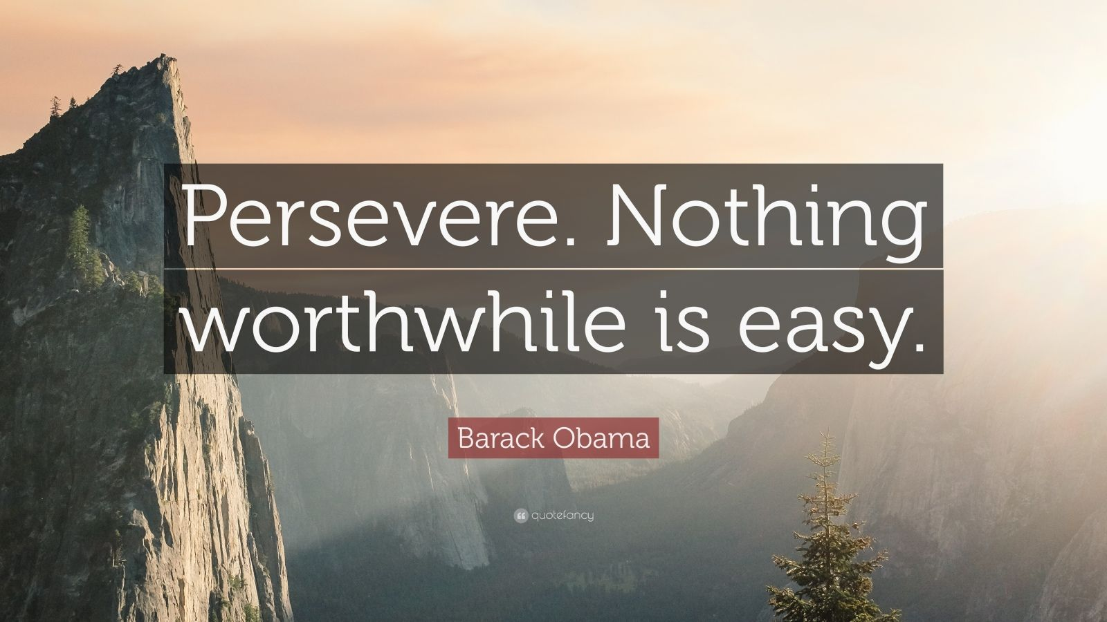 "Barack Obama Quote: ""Persevere. Nothing worthwhile is easy."""