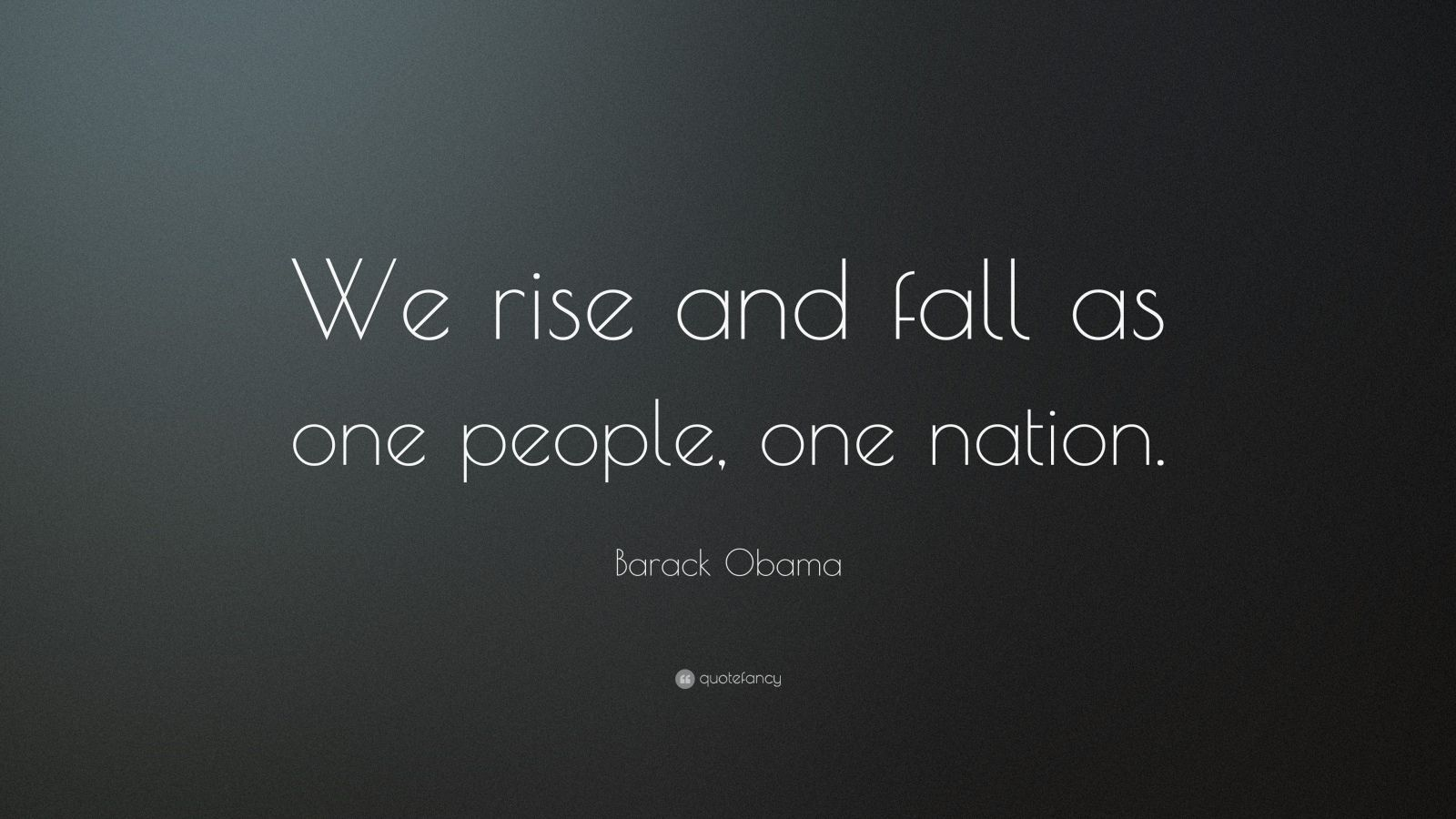 """Barack Obama Quote: """"We rise and fall as one people, one nation."""""""