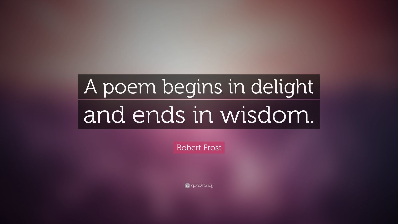 robert frost poetry begins in Here are twelve robert frost quotes that will make all the difference 1  a poem  begins with a lump in the throat a homesickness or a love.