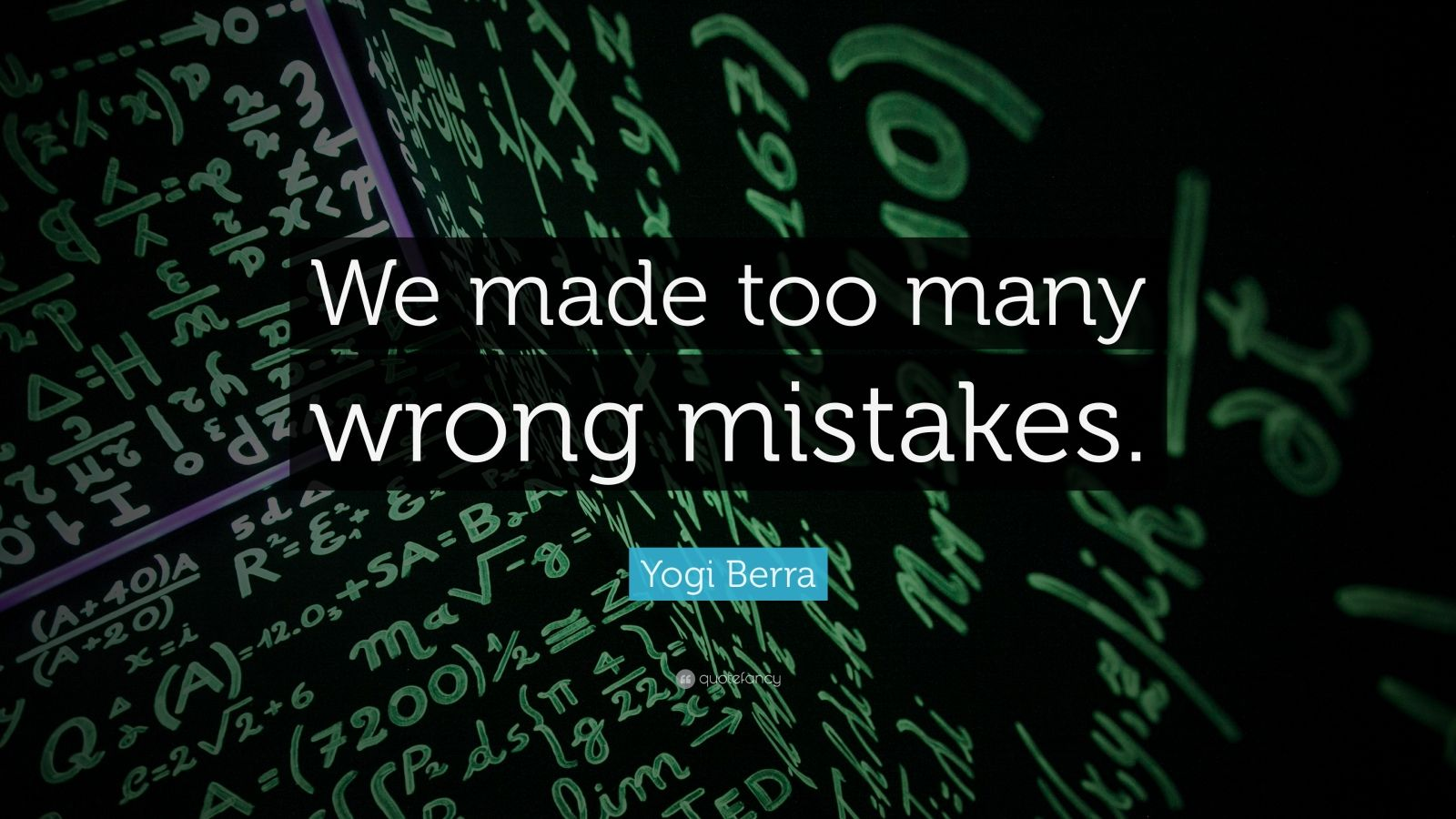 "Yogi Berra Quote: ""We made too many wrong mistakes."""