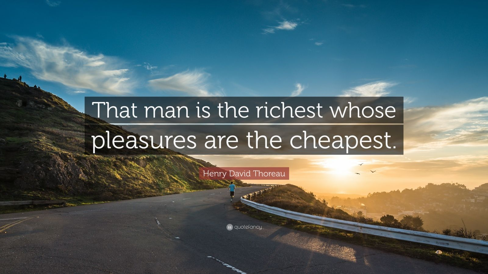 "Henry David Thoreau Quote: ""That man is the richest whose pleasures are the cheapest. """