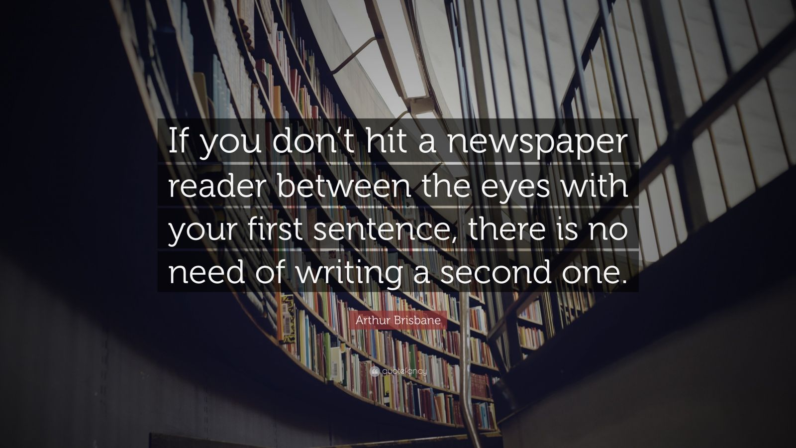 "Arthur Brisbane Quote: ""If You Don't Hit A Newspaper"