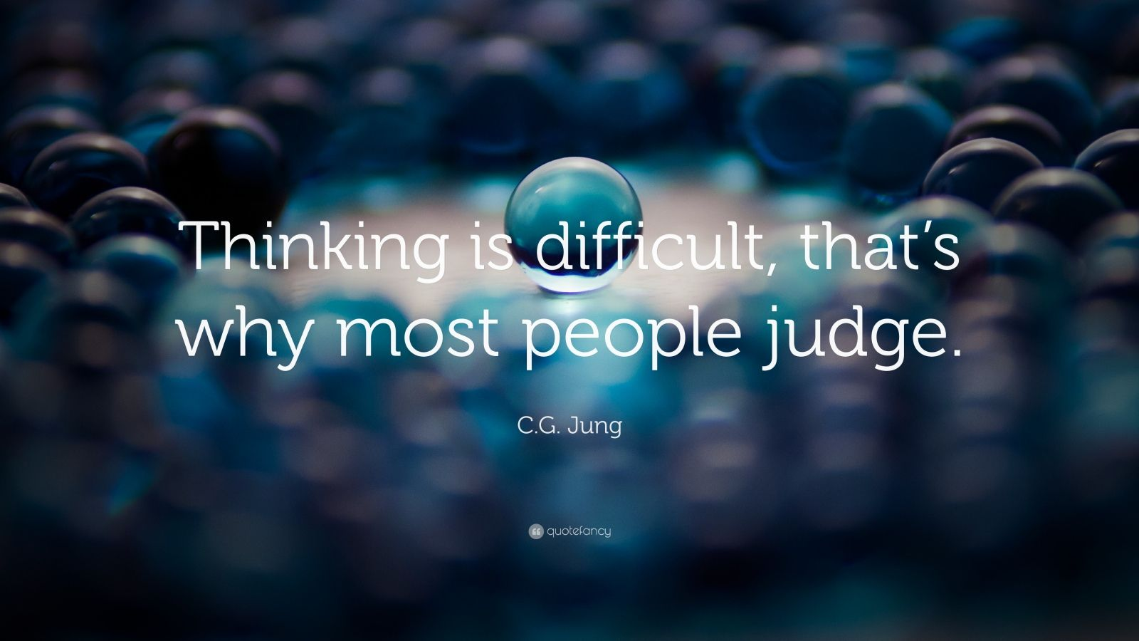 "C.G. Jung Quote: ""Thinking is difficult, that's why most people judge."""