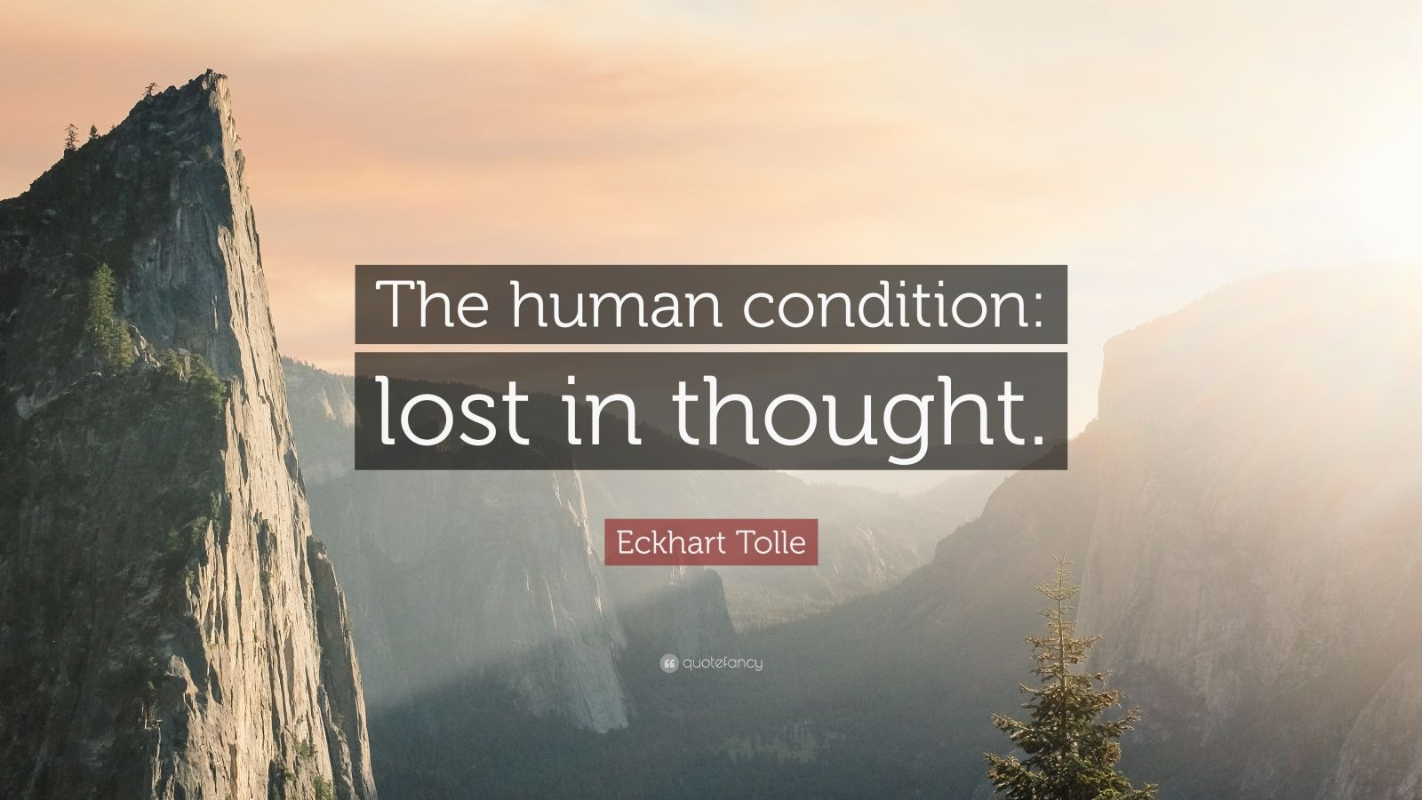 """Eckhart Tolle Quote: """"The human condition: lost in thought."""""""