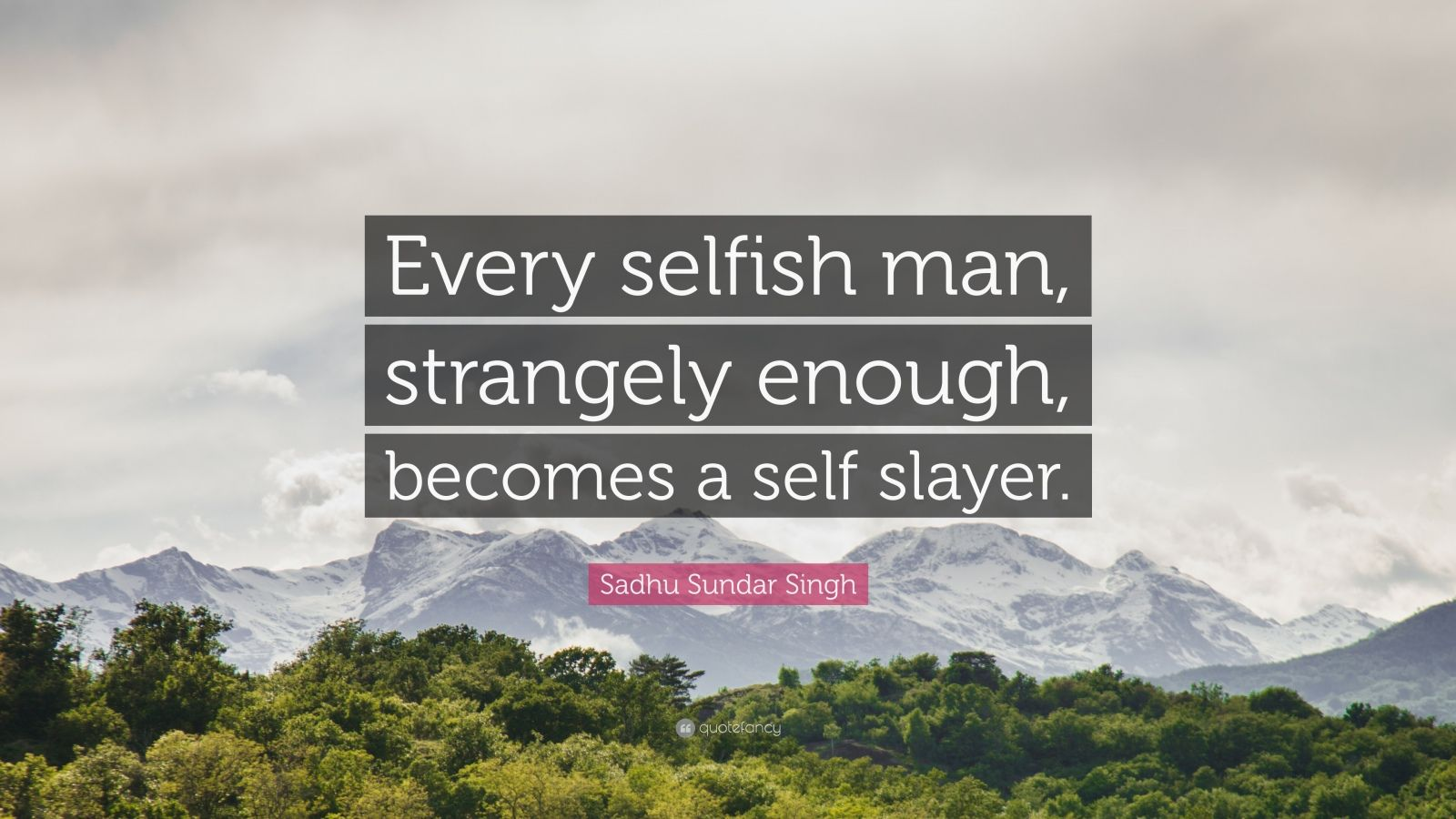"Sadhu Sundar Singh Quote: ""Every selfish man, strangely enough, becomes a self slayer."""