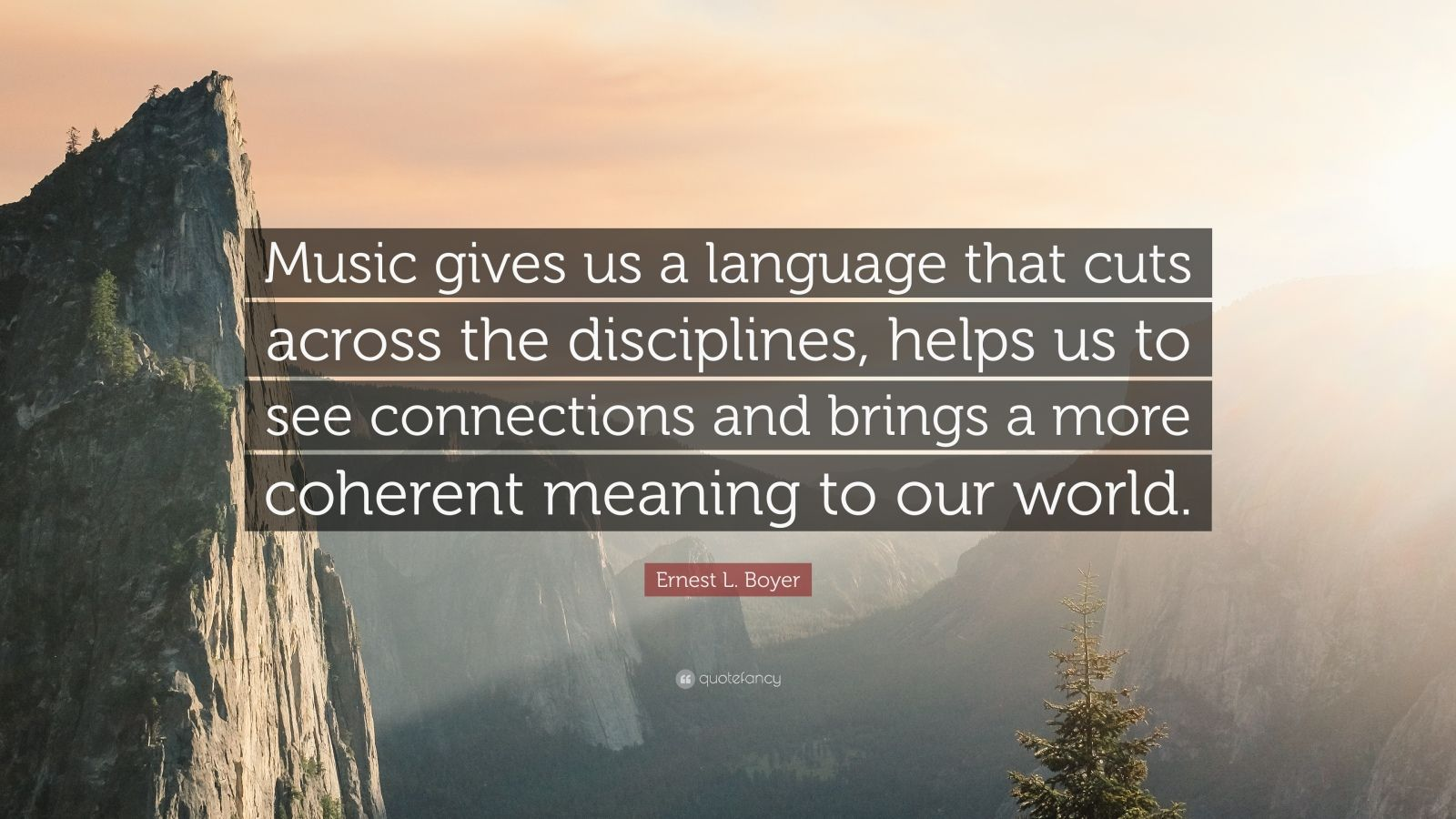 """Ernest L. Boyer Quote: """"Music gives us a language that cuts across the disciplines, helps us to see connections and brings a more coherent meaning to our world."""""""