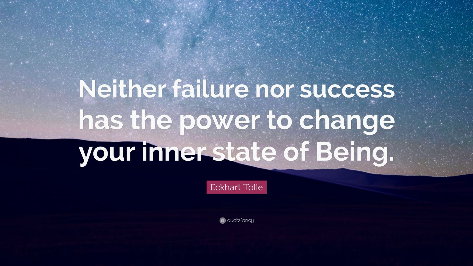 "Eckhart Tolle Quote: ""Neither failure nor success has the power to change your inner state of Being."""