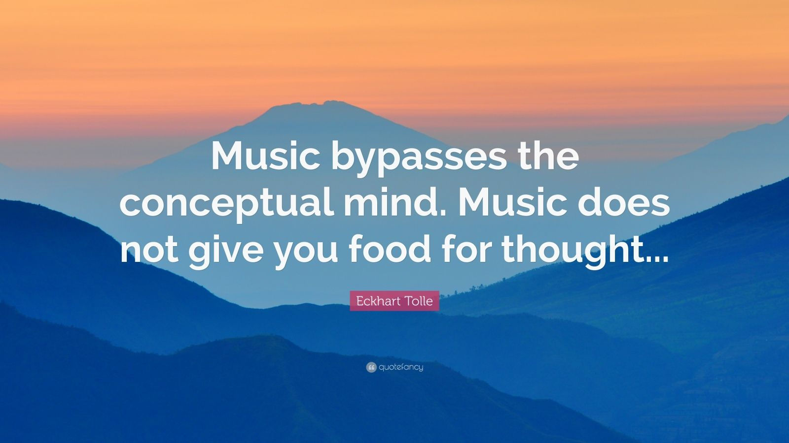 "Eckhart Tolle Quote: ""Music bypasses the conceptual mind. Music does not give you food for thought..."""