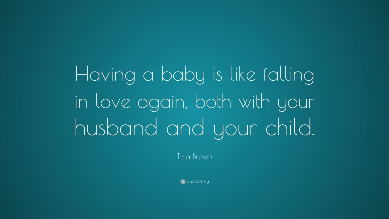 """Tina Brown Quote: """"Having A Baby Is Like Falling In Love"""